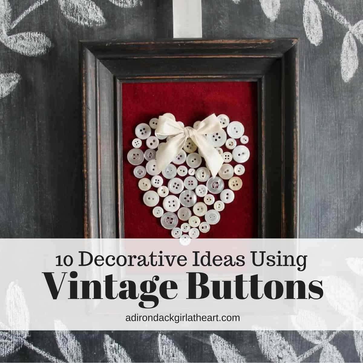 10 Decorative Ideas Using Vintage Buttons • Adirondack