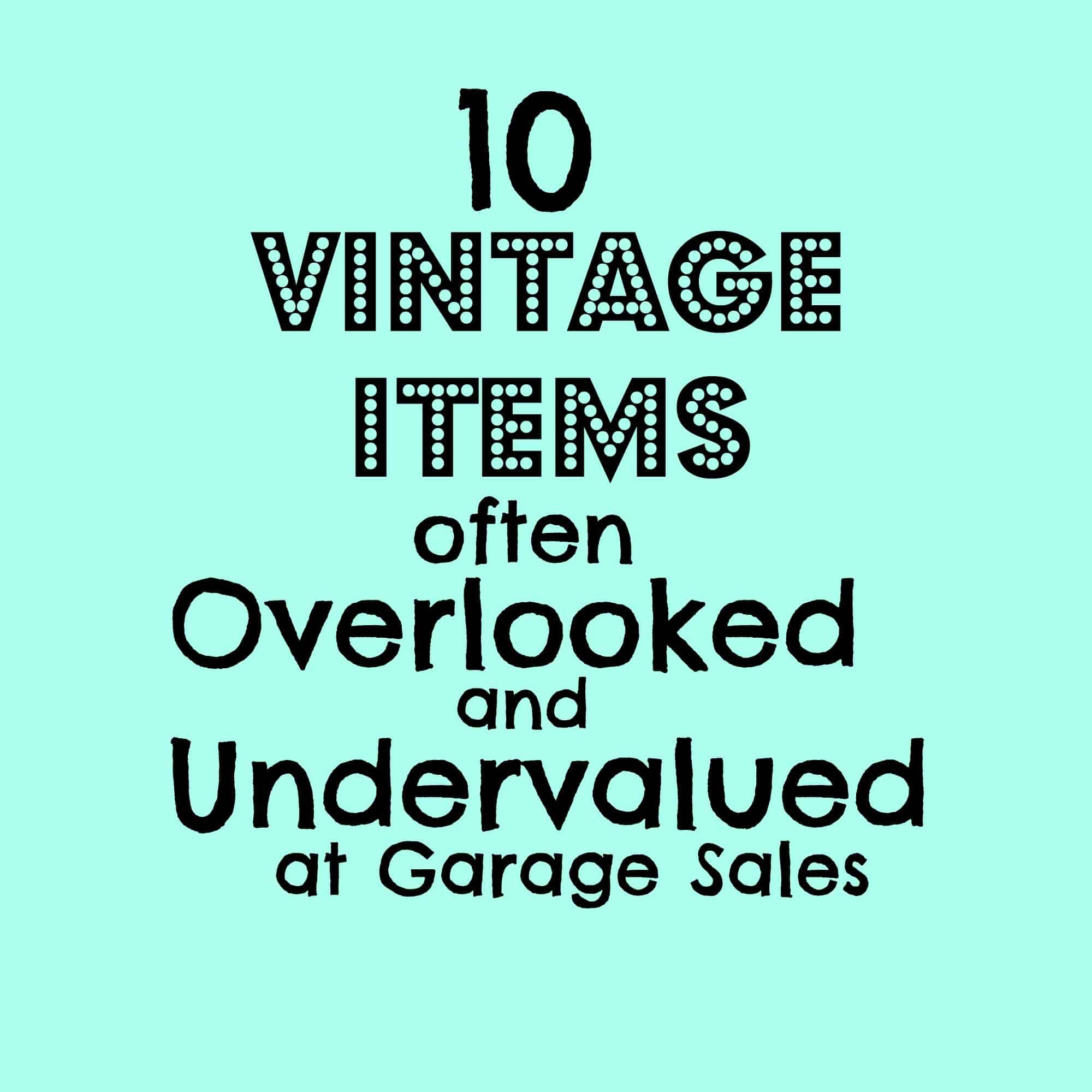 10 Vintage Items Often Overlooked Undervalued At Garage