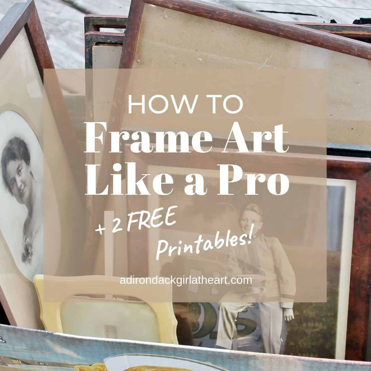 How to Frame Art Like a Professional +FREE Printables! • Adirondack