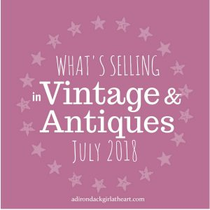 What's Selling in Vintage & Antiques July 2018 adirondackgirlatheart.com
