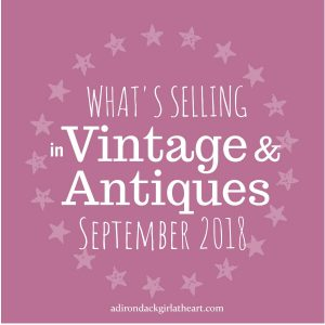 What's Selling in Vintage & Antiques September 2018 adirondackgirlatheart.com