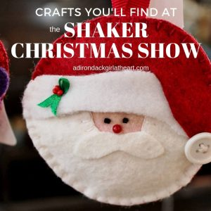 Crafts You'll find at the Shaker Christmas Show adirondackgirlatheart.com