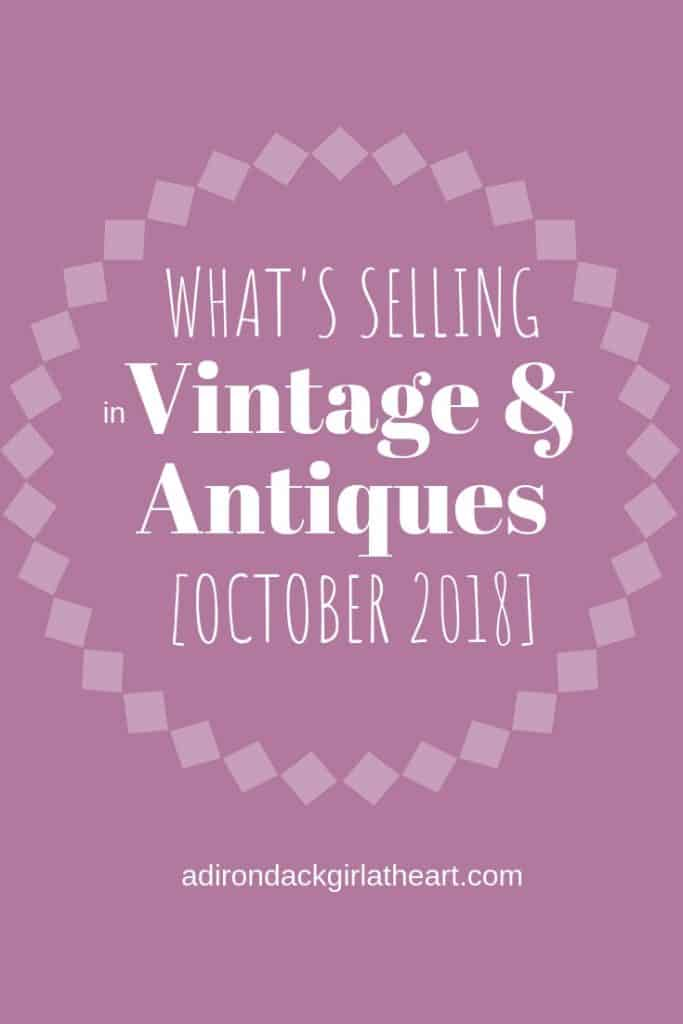 What's Selling in Vintage & Antiques October 2018 adirondackgirlatheart.com