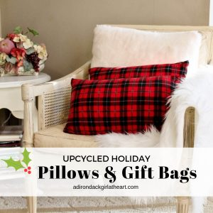 Upcycled Holiday Pillows & Gift Bags adirondackgirlatheart.com