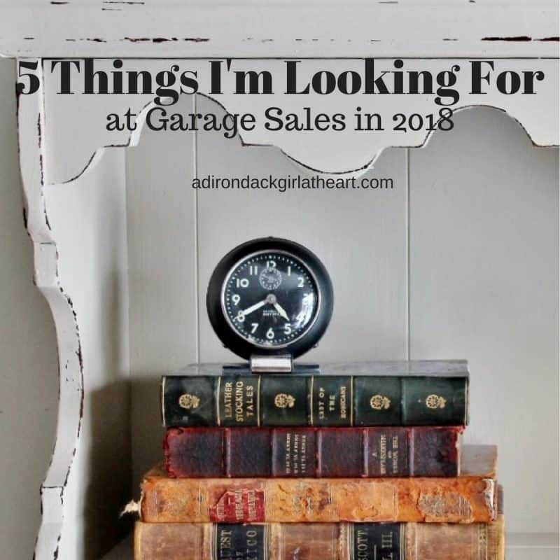 Five Things I'm Looking For at Garage Sales in 2018 adirondackgirlatheart.com